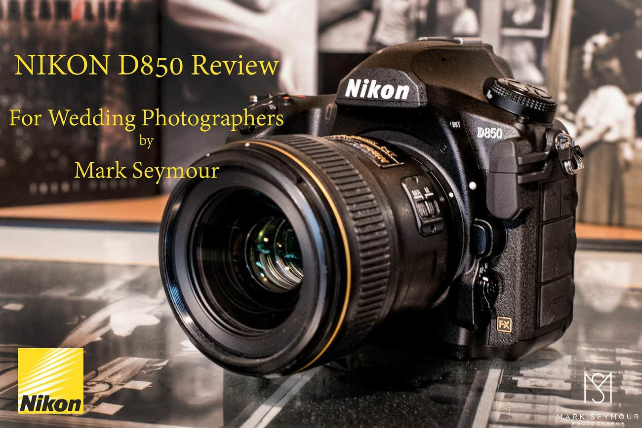 Nikon D850 Review with best wedding photographer Mark Seymour
